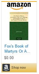 Fox's Book of Martyrs Or A History of the Lives, Sufferings, and Triumphant Deaths of the Primitive Protestant Martyrs.JPG